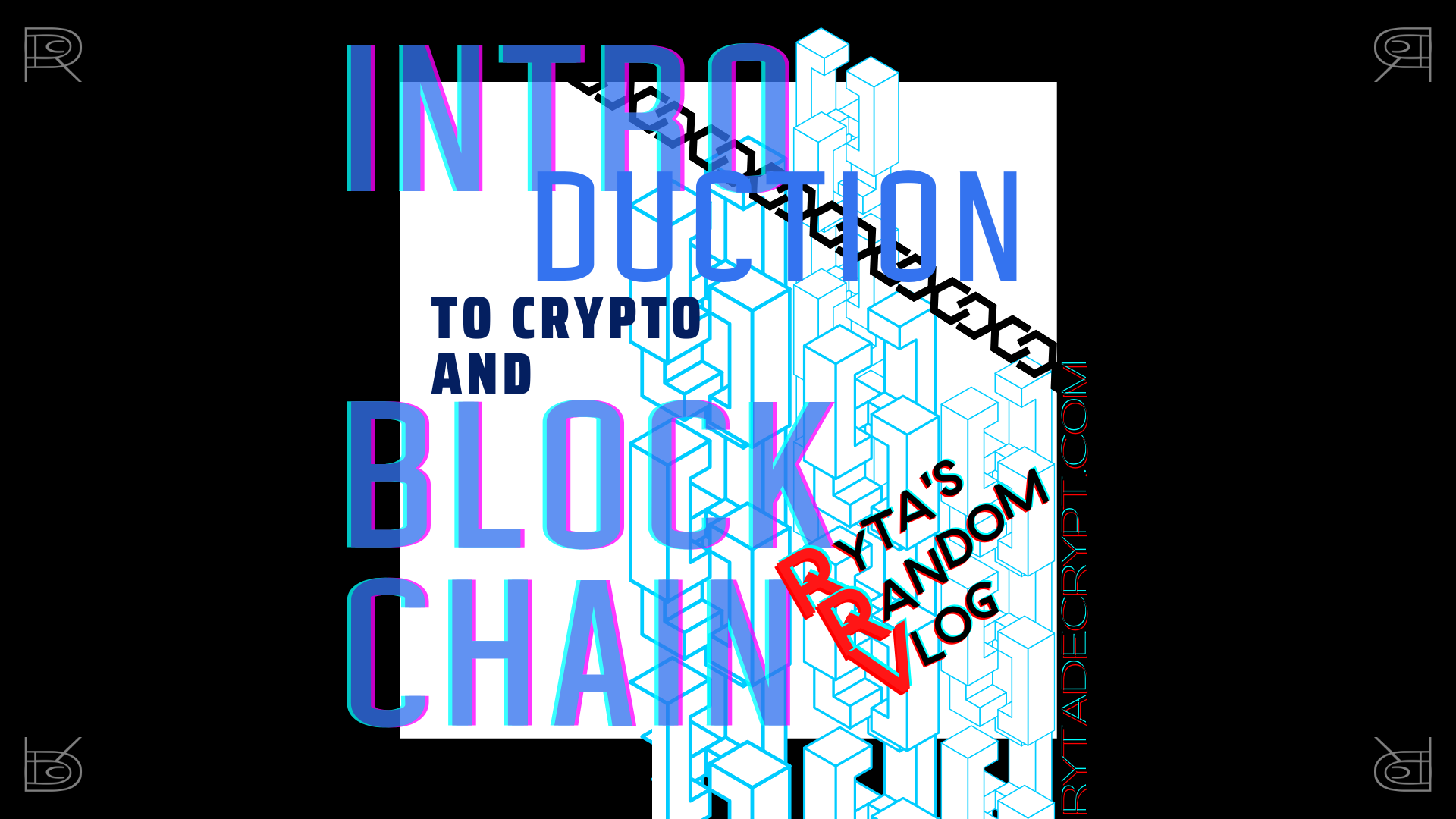 Introduction to Blockchain, Crypto, Decentralization, etc.?